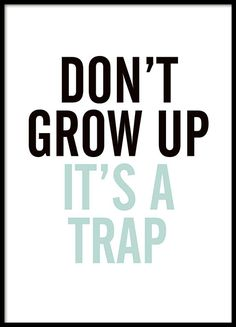 Funny poster with the text Don& grow up it& a trap, in black and pink. Text Poster, Blue Poster, Funny Posters, Quote Posters, Art Posters, Typography Prints, Lettering, Desenio Posters, Beau Message
