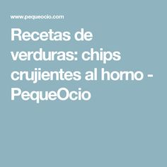 Recetas de verduras: chips crujientes al horno - PequeOcio