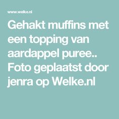 Gehakt muffins met een topping van aardappel puree.. Foto geplaatst door jenra op Welke.nl