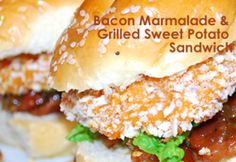 Bacon marmalade and Grilled Sweet Potato Sandwich. Yum-o! #food #sweet potato #bacon