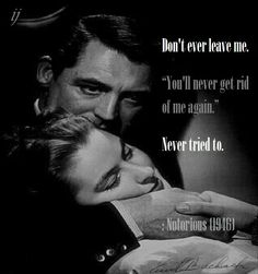 """Don't ever leave me.  """"You'll never get rid of me again.""""  Never tried to.  : Notorious (1946)  ;)i(:  https://www.facebook.com/myceremony1203  [original photography credit welcomed: Ingrid Bergman and Cary Grant]"""