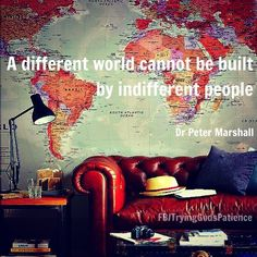 """""""A different world cannot be built by indifferent people."""" Peter Marshall #quote #makeworldbetter"""