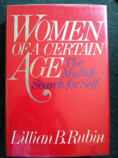 Women of a Certain Age: The Midlife Search for Self by Lillian B. Rubin * author signed edition *  http://www.amazon.com/dp/B000MXFA1E/ref=cm_sw_r_pi_dp_KBXWtb0PS0M3WAA4