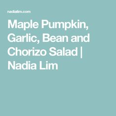Maple Pumpkin, Garlic, Bean and Chorizo Salad   Nadia Lim