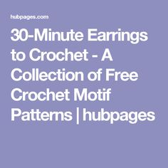 30-Minute Earrings to Crochet - A Collection of Free Crochet Motif Patterns | hubpages