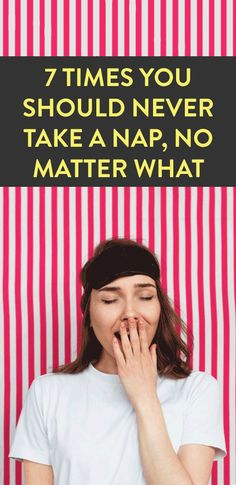 7 Times You Should Never Take A Nap No Matter What
