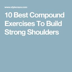 10 Best Compound Exercises To Build Strong Shoulders