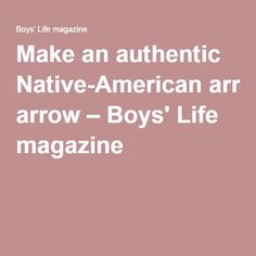 Make an authentic Native-American arrow – Boys' Life magazine