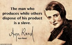 Ayn Rand (As predicted,Obama made slaves out of us.) Democrats told me I was uninformed. I wish I had been wrong,