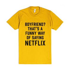 Boyfriend? That's A Funny Way Of Saying Netflix