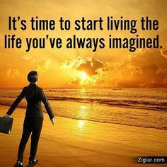 It's time to start living the life you've always imagined. photo credit @thezigziglar #LiveYourDreamLife #DreamBig #Ziglar #saltlife #beachlife #sunnyside of town