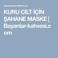 KURU CİLT İÇİN ŞAHANE MASKE | Bayanlar-kahvesi.com