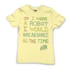 I've got a robot-dancin' son who NEEDS this shirt. ---> if i were a robot...