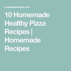 10 Homemade Healthy Pizza Recipes | Homemade Recipes