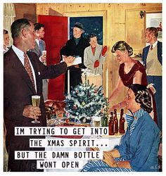 I'm trying to get into the Xmas spirit ... but the damn bottle won't open!