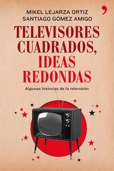 """""""TELEVISORES CUADRADOS, IDEAS REDONDAS"""" Mikel Lejarza Ortiz y Santiago Gómez Amigo. #Libros #cine #television"""