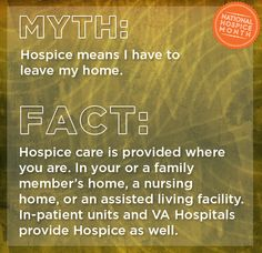 Hospice care is provided where you are. In your or a family member's home, a nursing home, or an assisted living facility. In-patient units and VA Hospitals provide Hospice as well.  #hospicemonth #mythsofhospice