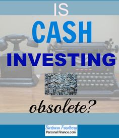 Is Cash Investing an Obsolete?