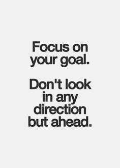 Staying focused is key in life. Set daily goals, weekly or monthly goals. #staypositive #goals #focus #yourself #lookahead