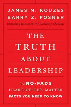 The Truth About Leadership by James M. Kouzes and Barry Z. Posner 15 Best Leadership Books Every Young Leader Needs To Read