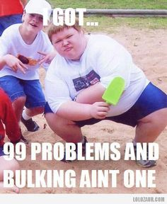 99 problems and bulking ain't one