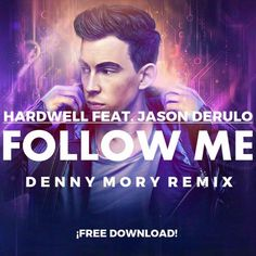 Hardwell Feat. Jason Derulo  Follow Me (Denny Mory Remix) [FREE DOWNLOAD FULL VERSION]