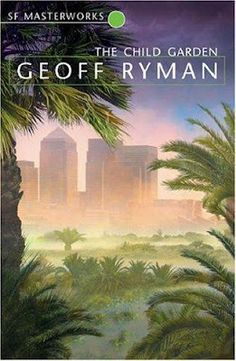 Geoff Ryman, The Child Garden SF Masterworks Science Fiction (Not currently available on SF Gateway)