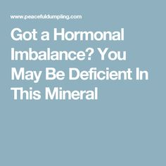 Got a Hormonal Imbalance? You May Be Deficient In This Mineral