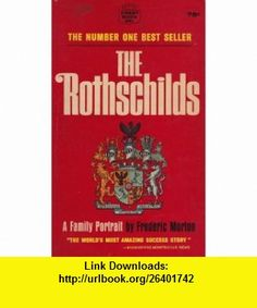The Rothschilds A Family Portrait (Crest ) Frederic Morton ,   ,  , ASIN: B000MW9V1K , tutorials , pdf , ebook , torrent , downloads , rapidshare , filesonic , hotfile , megaupload , fileserve