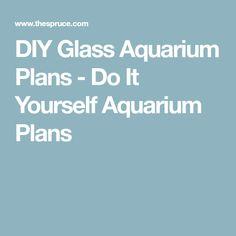 DIY Glass Aquarium Plans - Do It Yourself Aquarium Plans