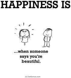 """""""Happiness is...when someone tells you you're beautiful"""" via www.LastLemon.com"""