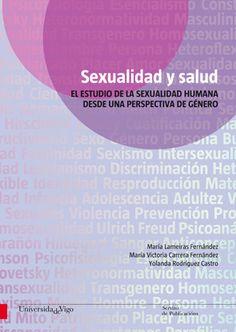 Sexualidad y salud : el estudio de la sexualidad humana desde una perspectiva de género / María Lameiras Fernández, Maria Victoria Carrera Fernández, Yolanda Rodríguez Castro