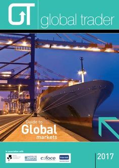 Global Trader Guide to Global Markets 2017  An international trade guide written, edited, designed and published by Mark Lane, in association with British Chamber of Commerce and the Institute of Export