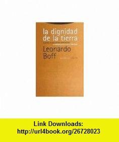La Dignidad de La Tierra (Spanish Edition) (9788481643633) Leonardo Boff , ISBN-10: 8481643637  , ISBN-13: 978-8481643633 ,  , tutorials , pdf , ebook , torrent , downloads , rapidshare , filesonic , hotfile , megaupload , fileserve