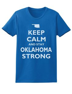 Ladies Keep Calm and Stay Oklahoma Strong Royal T by SwaggeNation, $14.99