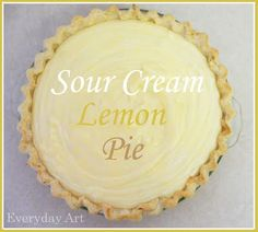 Everyday Art: Sour Cream Lemon Pie - would love to eat this, wish someone else would make it for me!