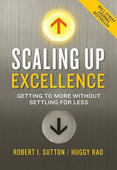 Scaling Up Excellence: Getting to More Without Settling for Less by Robert I. Sutton and Huggy Rap: What is your narrative? What is sacred and what is taboo? http://www.forbes.com/sites/elizabethmacbride/2014/09/29/take-a-page-from-airbnb-and-pinterest-to-transform-your-employees-mindset/ #Books #Business
