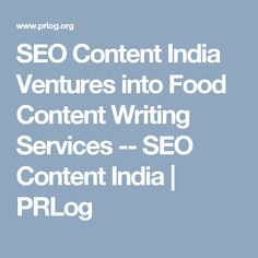SEO Content India Ventures into Food Content Writing Services -- SEO Content India | PRLog