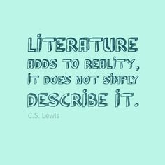 science & literature have a lot in common. they're both in search of truth.