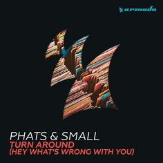 Phats & Small - Turn Around (Hey What's Wrong With You) (Mousse T's Dirty Little Funker Mix) by Armada Music