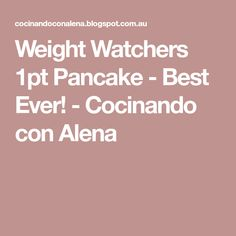 Weight Watchers 1pt Pancake - Best Ever! - Cocinando con Alena