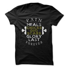Pain heals. Chicks dig scars. Glory lasts forever.