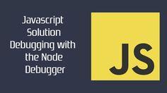 Javascript Solution: Debugging with the Node Debugger   http://ift.tt/2huDVw2  #javascript
