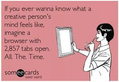 So true in my case and my browser actually has that many tabs open.