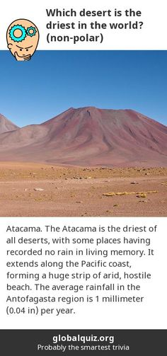 Which desert is the driest in the world? (non-polar) Atacama! The Atacama is the driest of all deserts, with some places having recorded no rain in living memory. It extends along the Pacific coast, forming a huge strip of arid, hostile beach. The average rainfall in the Antofagasta region is 1 millimeter (0.04 in) per year.