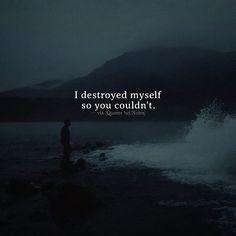 I destroyed myself so you couldn't. via (http://ift.tt/2kx1kMW)