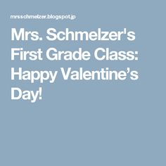 Mrs. Schmelzer's First Grade Class: Happy Valentine's Day!