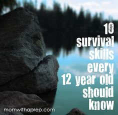 10 Survival Skills Every 12 Year Old Should Know - Mom with a Prep
