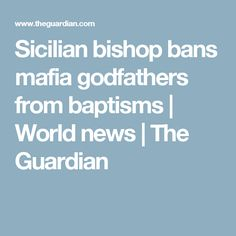 Sicilian bishop bans mafia godfathers from baptisms | World news | The Guardian