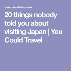 20 things nobody told you about visiting Japan | You Could Travel